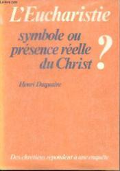 L'Eucharistie, symbole ou présence réelle du Christ?. des chrétiens répondent à une enquête - Couverture - Format classique