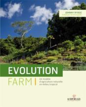 Evolution farm ; une expérience d'agriculture naturelle sous les tropiques - Couverture - Format classique