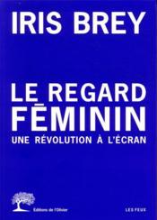 Le regard féminin ; une révolution à l'écran - Couverture - Format classique