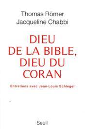 Dieu de la Bible, Dieu du Coran ; entretiens avec Jean-Louis Schlegel - Couverture - Format classique
