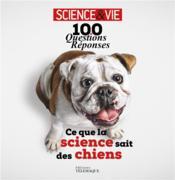 100 questions réponses ; ce que la science sait des chiens - Couverture - Format classique
