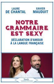 Notre grammaire est sexy ; déclaration d'amour à la langue française - Couverture - Format classique