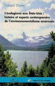L'Ecologisme Aux Etats Unis ; Histoire Et Aspects Contemporains De L'Environnementalisme Americain - Intérieur - Format classique