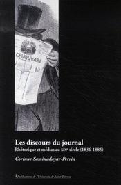 Les discours du journal ; rhétorique et médias au xix siècle, 1836-1885 - Intérieur - Format classique
