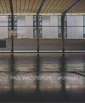 Paul Waltenspühl ; architecte et ingénieur - Intérieur - Format classique