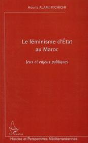 Le féminisme d'état au Maroc ; jeux et enjeux politiques - Couverture - Format classique