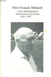 Pere Francis Menard - Pretre Redemptoriste Missionnaire Au Gurmu 1922 - 1997 - Couverture - Format classique