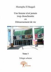 Trilogie urbaine t.3 ; une femme n'est jamais trop chouchoutée ou détournement de vie - Couverture - Format classique