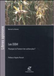 Les OGM ; pourquoi la France n'en cultive plus ? - Couverture - Format classique