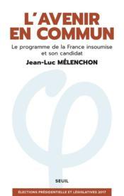 L'avenir en commun ; le programme de la France insoumise et son candidat Jean-Luc Mélenchon - Couverture - Format classique