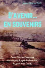 D'avenir... en souvenirs ; entre Corse et Cameroun, une vie sous le signe de l'aventure, du sport et de l'amitié - Couverture - Format classique