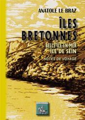 Îles bretonnes : Belle-Ile-en-Mer, île de Sein ; notes de voyage - Couverture - Format classique