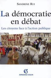 La démocratie en débat ; les citoyens face à l'action publique - Couverture - Format classique