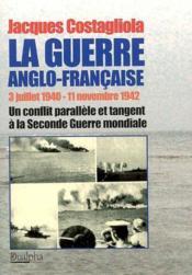 La guerre anglofrancaise ; 3 juillet 1940-11 novembre 1942 - Couverture - Format classique