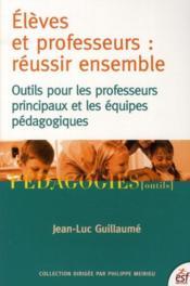Élèves et professeurs : réussir ensemble ; outils pour les professeurs principaux et les équipes pédagogiques - Couverture - Format classique