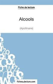 Alcools d'Apollinaire : fiche de lecture; analyse complète de l'oeuvre - Couverture - Format classique