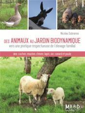 Des animaux au jardin biodynamique ; vers une pratique respectueuse de l'élevage familial - Couverture - Format classique