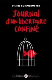 Journal d'un libertaire confiné ; de De Gaulleà Macron - Couverture - Format classique