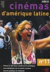 Revue Cinemas D'Amerique Latine T.11 ; Filmer Le Réel Pour Construire Le Politique, Une Esthétique De La Misère Comme Oeuvre Poétique Et Militante - Couverture - Format classique