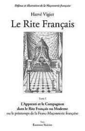 Le rite francais t.1 ; l'apprenti et le compagnon dans le rite français ou moderne ou le printemps de la Franc-Maçonnerie française - Couverture - Format classique