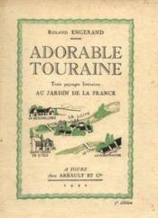 Adorable touraine, trois paysages littéraires au jardin de la france - Couverture - Format classique