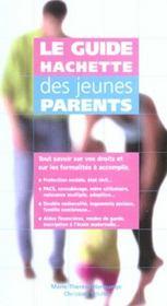 Le Guide Hachette Des Jeunes Parents ; Tout Savoir Sur Vos Droits Et Les Formalites A Accomplir - Intérieur - Format classique