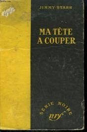 Ma Tete A Couper. ( Heads You Lose). Collection : Serie Noire Sans Jaquette N° 104 - Couverture - Format classique