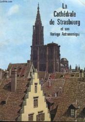 La Cathédale de Strasbourrg et l'Horloge Astronomique. - Couverture - Format classique
