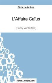 L'affaire Caïus d'Henry Winterfeld : fiche de lecture ; analyse complète de l'¿uvre - Couverture - Format classique