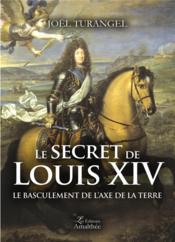 Le secret de Louis XIV ; le basculement de l'axe de la terre - Couverture - Format classique
