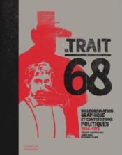 Le trait 68 ; insubordination graphique et contestations politiques 1966-1973 - Couverture - Format classique