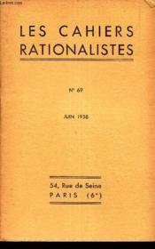 CAHIERS RATIONALISTES - N°69 - JUIN 1938 / Al BAYET: la rationalisme Métaphysique / LAReforme de l'enseignement par H Belliot / Jules Sageret - A lcivilisation par Felix Sartiaux etc... - Couverture - Format classique