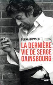 La dernière vie de Serge Gainsbourg - Couverture - Format classique