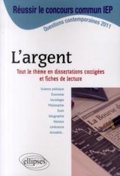 L'argent ; concours sciences po ; IEP 2011 ; dissertation sur le thème - Couverture - Format classique