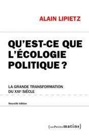 Qu'est-ce que l'écologie politique ? la grande transformation du XXI siècle - Couverture - Format classique