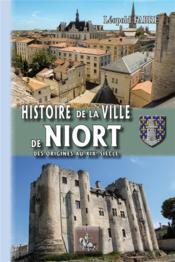 Histoire de la ville de Niort ; des origines au XIXe siècle - Couverture - Format classique