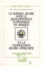 La banque arabe pour le developpement économique en Afrique et la coopération arabo-africaine - Couverture - Format classique