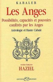 Les anges ; possibilités, capacités et pouvoirs conférés par les anges ; astrologie et haute cabale - Couverture - Format classique
