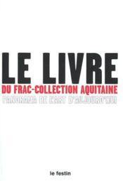 Le Livre Du Frac Collection Aquitaine, Panorama De L'Art D'Aujourd'Hui - Couverture - Format classique