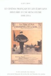 Le Cinema Francais Et Les Ecrivains. Histoire D'Une Rencontre, 1906-1 914 - Couverture - Format classique