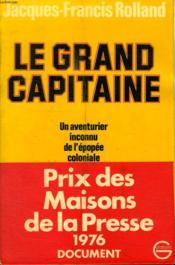 Le Grand Capitaine. Un Aventurier Inconnu De L Epopee Coloniale. - Couverture - Format classique