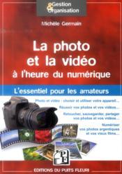 La photo et la vidéo à l'heure du numérique ; l'essentiel pour les amateurs - Couverture - Format classique