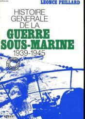 Histoire Generale De La Guerre Sous-Marine 1939-1945 - Couverture - Format classique