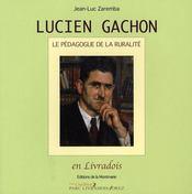 Lucien Gachon ; le pédagogue de la ruralité - Intérieur - Format classique