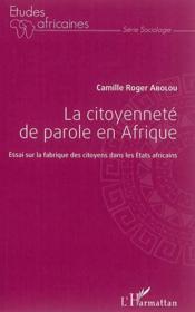 La citoyennete de parole en afrique - essai sur la fabrique des citoyens dans les etats africains - Couverture - Format classique