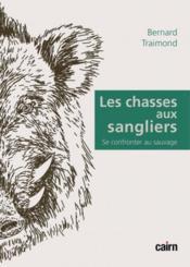 Les chasses aux sangliers ; se confronter au sauvage - Couverture - Format classique