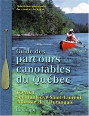 Guide des parcours canotables au Québec t.1 ; sud du fleuve Saint-Laurent et bassin de l'Outaouais - Couverture - Format classique