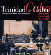 Trinidad de Cuba ; mémoire d'une cité coloniale - Couverture - Format classique