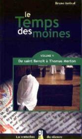 Le temps des moines t.1 ; de Saint Benoît à Thomas Merton - Couverture - Format classique