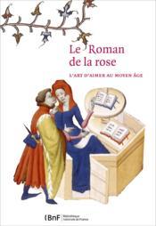 Le roman de la rose ; l'art d'aimer au Moyen Age - Couverture - Format classique
